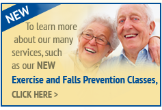To learn more baout our many services, such as our NEW Exercise and Falls Prevention Classes, Click Here
